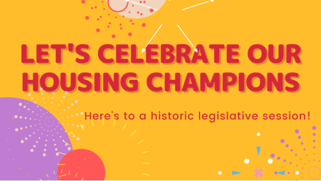 """colorful firework graphics on yellow background, with red text reading """"Let's Celebrate Our Housing Champions, Here's to a historic legislative session!"""